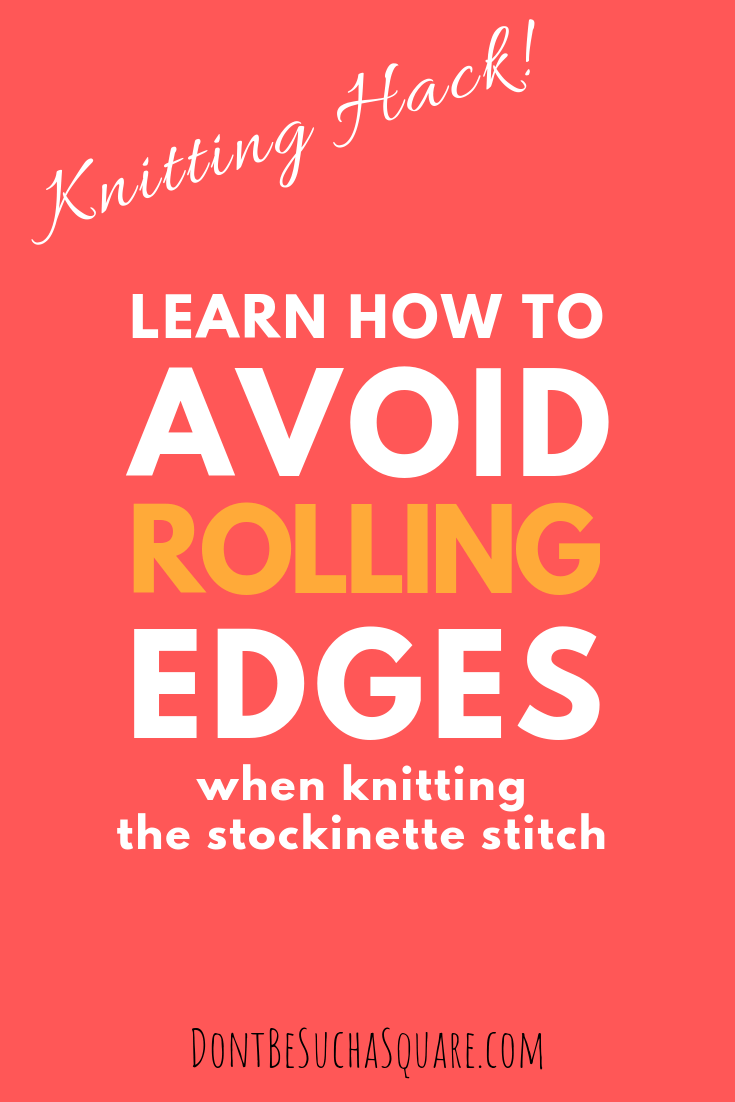 Don't Be Such a Square   Knitting Hack! Learn how to avoid rolling edges in knits   How to prevent curling edges when knitting stockinette stitch #knitting #knittingtips #stockinettestitch