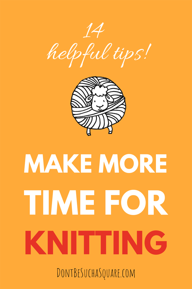 Don't Be Such a Square   14 helpful tips make more time for knitting   Knitting is good for you, these timesaving tips can help you make more time to knit #knitting