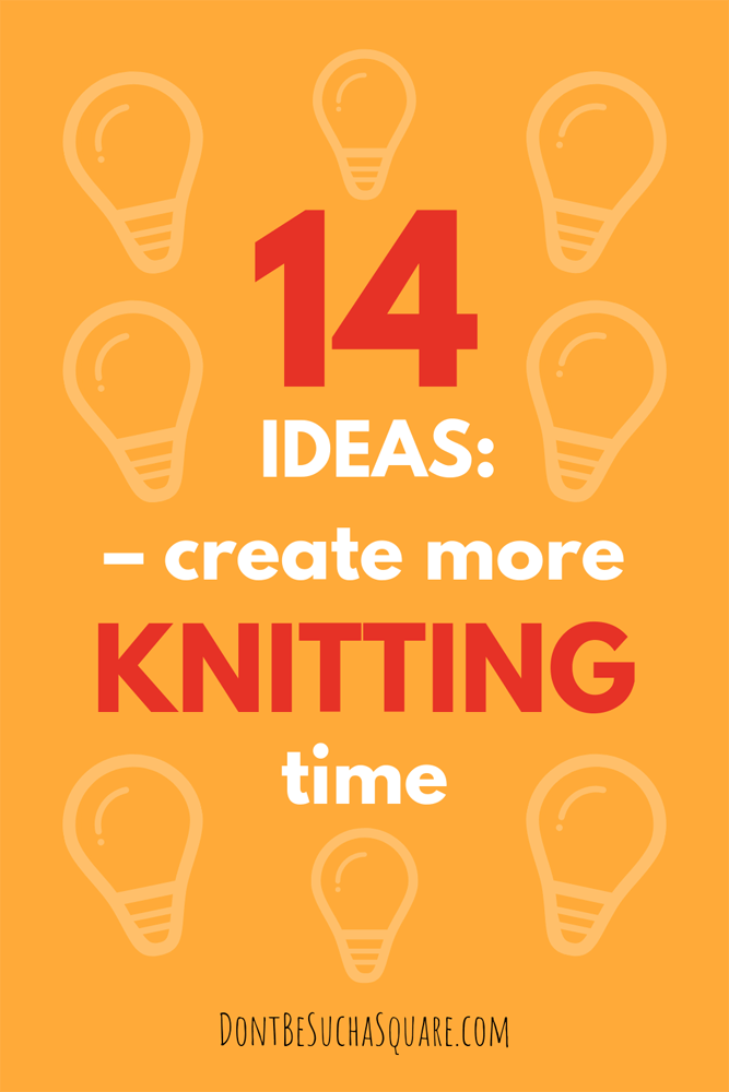 Don't Be Such a Square   14 ideas: Create more knitting time   Knitting is good for you, these timesaving tips can help you make time to knit #knitting