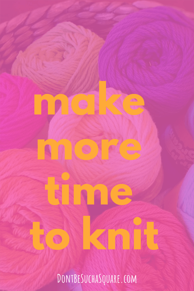Don't Be Such a Square   make more time to knit   Knitting is good for you, these timesaving tips can help you get more time to knit #knitting