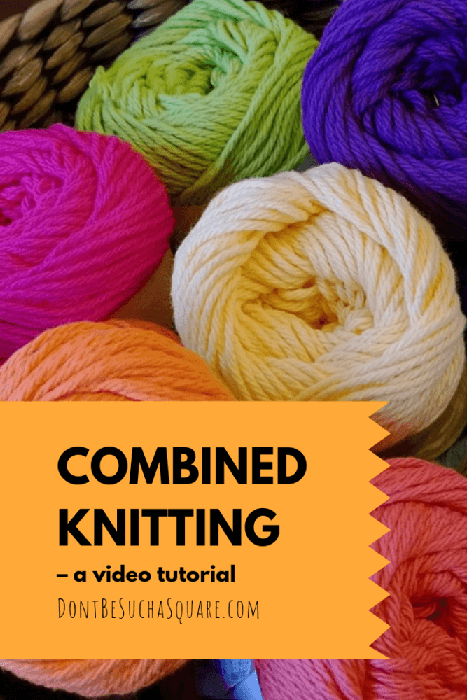 Don't Be Such a Square | Combined Knitting – a video tutorial | #knitting #knittinghacks