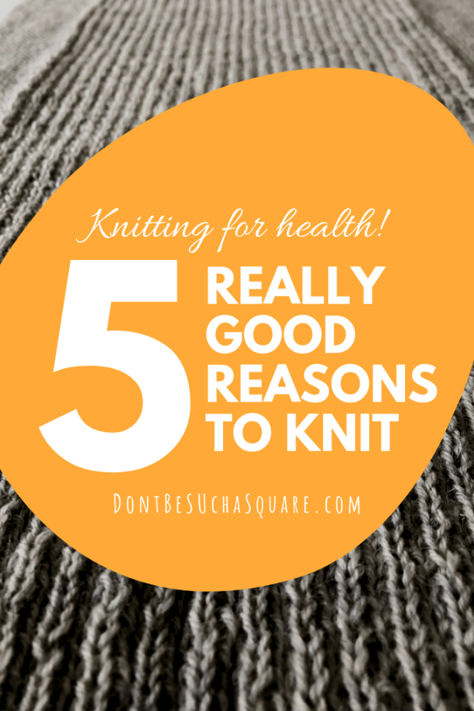 Don't Be Such a Square | Health Benefits of Knitting:  5 ways that knitting can improve health. Please pin this image to Pinterest!