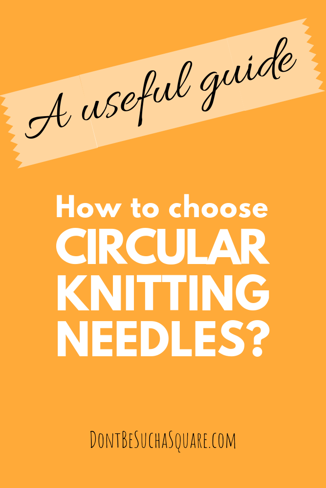 Don't Be Such a Square   A useful guide – Circular knitting needles for beginners. What to consider when choosing your needles. #knittingforbeginners #knittingneedles