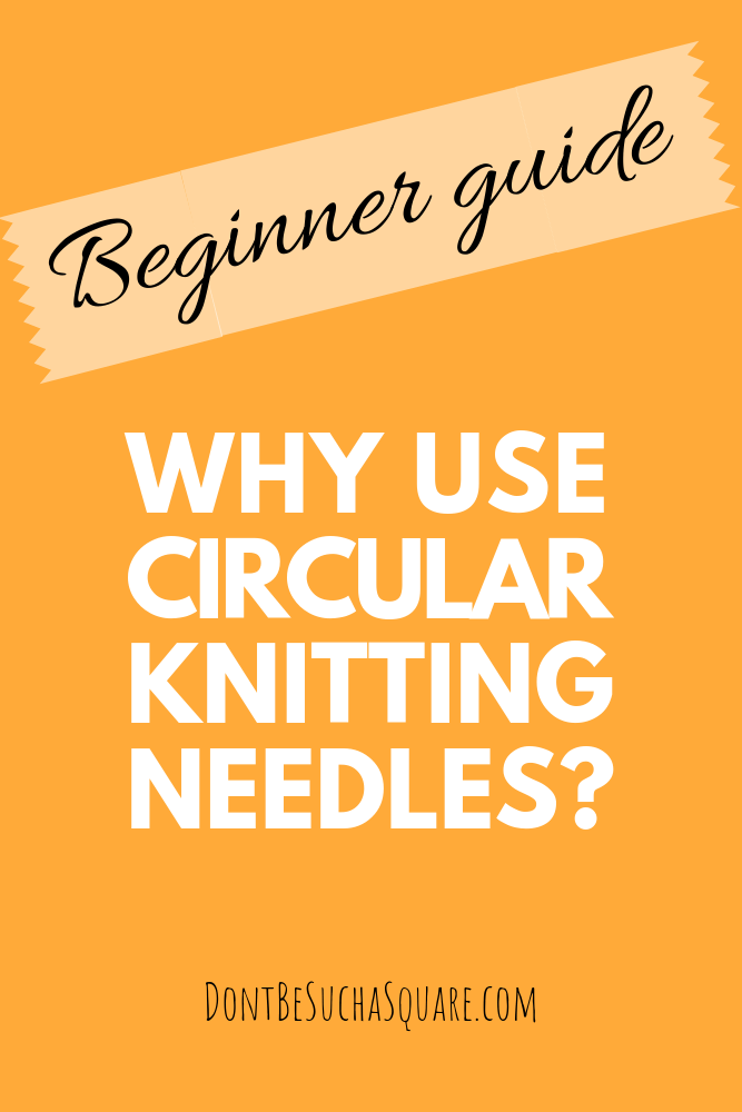 Don't Be Such a Square   Circular knitting needles for beginners – a guide. Why they are so good. What to consider when choosing your needles. #knittingforbeginners #knittingneedles