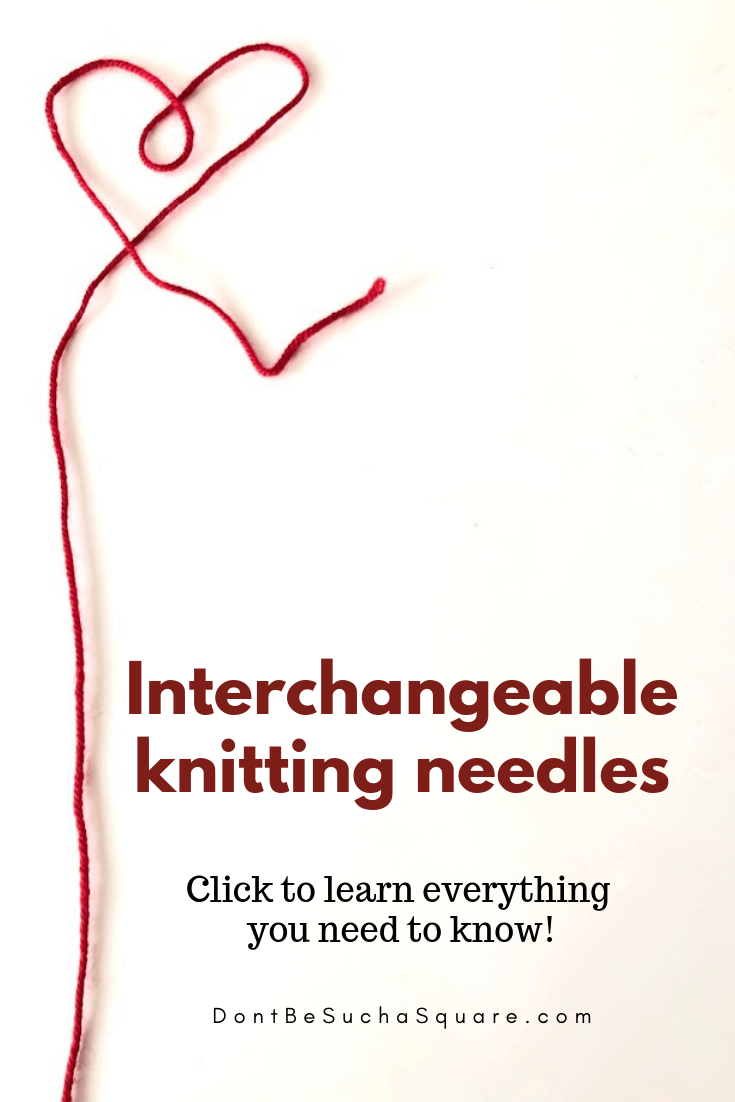 Don't Be Such a Square | Interchangeable Knitting Needles: Click to learn everything you need to know! #knitting #knittingneedles