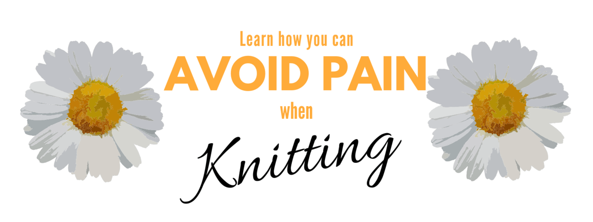 A graphic in with daisies on a white background and the text: Learn how you can avoid pain when knitting.