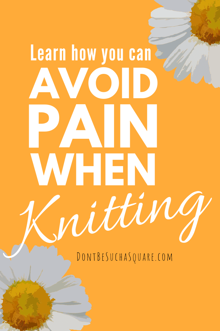 Don't Be Such a Square 💛 Pain when Knitting? I have listed my seven best tips on how to avoid getting pains from knitting. #knitting #pain #knittingtips