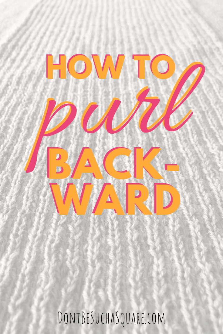 How To Purl Backwards – Learn this useful Knitting Hack from DontBeSuchaSquare.com  #Knitting #PurlBackwards #KnittingBackwards