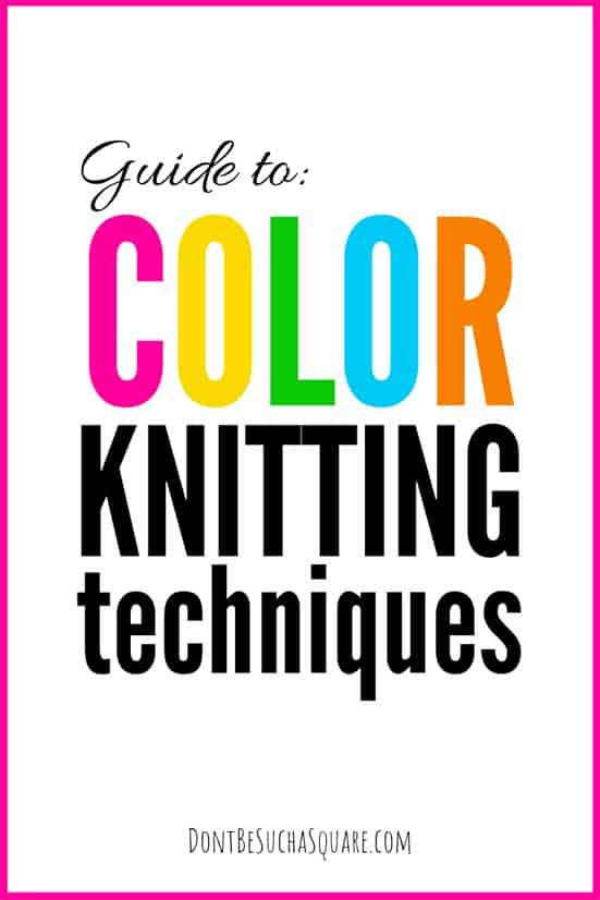 Color Knitting Techniques – Are you intimidated by color knitting? You shouldn't! Let me guide you among the strands of yarn to the technique that best fits your needs! Free guide to color knitting! #ColorKnitting #StrandedKnitting #FairIsle #MosaicKnitting #KnittingTechniques