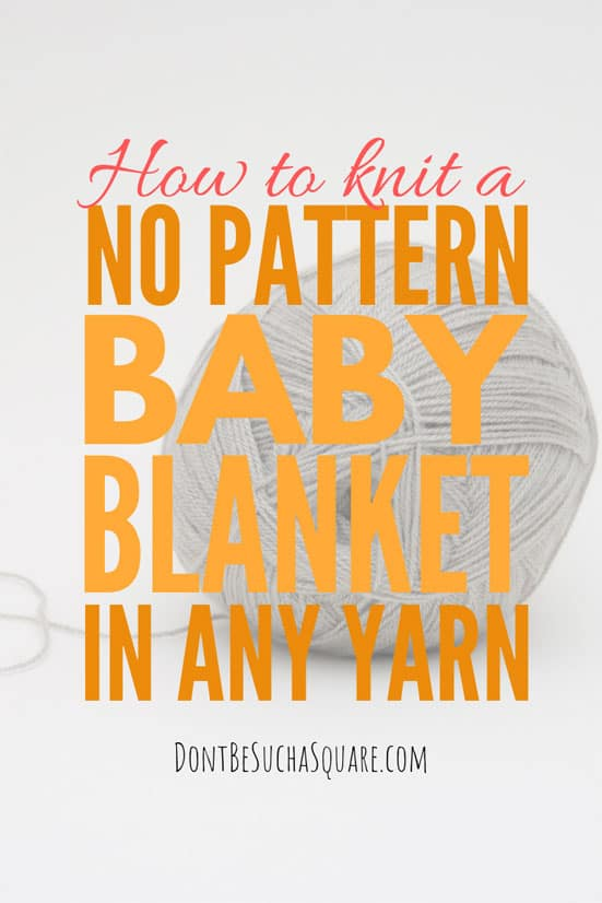 How much yarn do I need to knit a baby blanket? This post gives you the  tools to knit a baby blanket in any yarn – without a pattern! #BabyBlanket #BeginnerKnittingProject #Knitting #BabyBlanketSizes