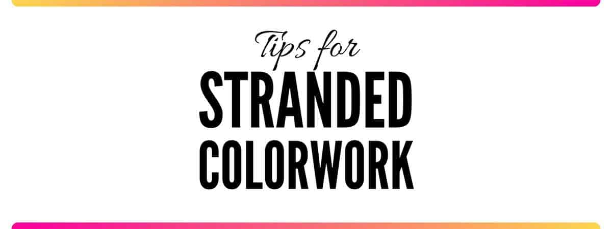 My Best Tips for Knitting Stranded Colorwork | Don't Be Such a Square