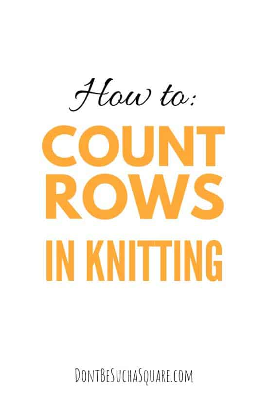 How to Count Rows in Knitting | Learn how to count your rows in garter and stockinette stitch at dontbesuchasquare.com #Knitting #CountingRows #GarterStitch #StockinetteStitch