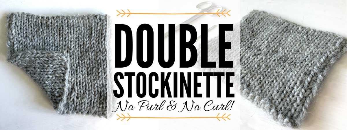 Double Stockinette – a No Purl & No Curl Stockinette stitch pattern that look alike on both sides! It creates a soft, squishy and elastic fabric with no wrong side! Learn more at dontbesuchasquare.com #Knitting #DoubleStockinette #NoPurl #StitchPattern #KnittingHack