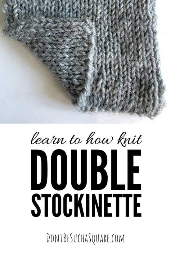 Double Stockinette – Intrigued by the idea of a fabric with two right sides, no purl stitches and that does not curl at the edges? You got to try Double Stockinette! It creates a soft, squishy and elastic fabric with no wrong side! Learn more at dontbesuchasquare.com #Knitting #DoubleStockinette #NoPurl #StitchPattern #KnittingHack