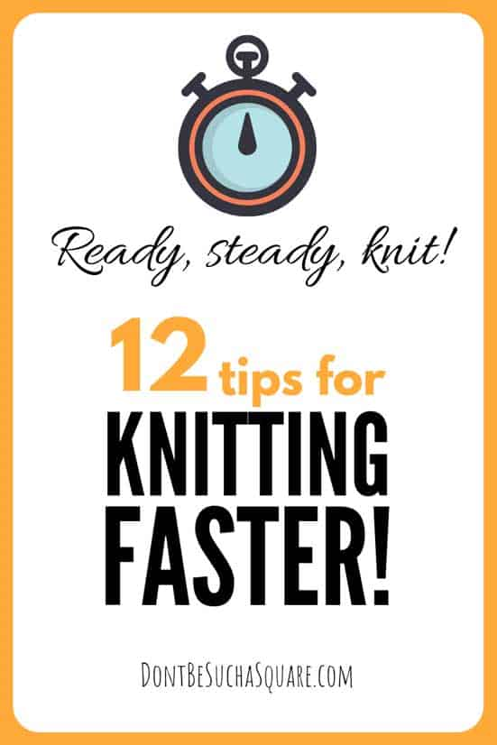 Speed Knitting: 12 tips for Knitting Faster | Don't Be Such a Square | Tips post gives you twelve tips on how you can speed up your knitting! Learn some new skills today. #Knitting #SpeedKnitting #KnittingTips