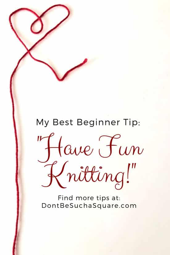 Knitting Tips for Beginners | My best beginner tip is to have fun knitting! But, there's nine more. Click to find out! #Knitting #KnittingTipsforBeginners #BestKnittingTips #BeginnerKnitting #KnittingTips