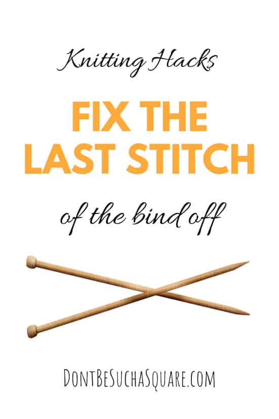 Fix the Last Stitch of the Bind Off | All you need to know about binding off knitting - and then some! Stretchy bind offs and how to bind off in pattern and much more over at www.dontbesuchasquare.com #knitting #Bind-off #Cast-off #KnittingHacks #KnittingTips