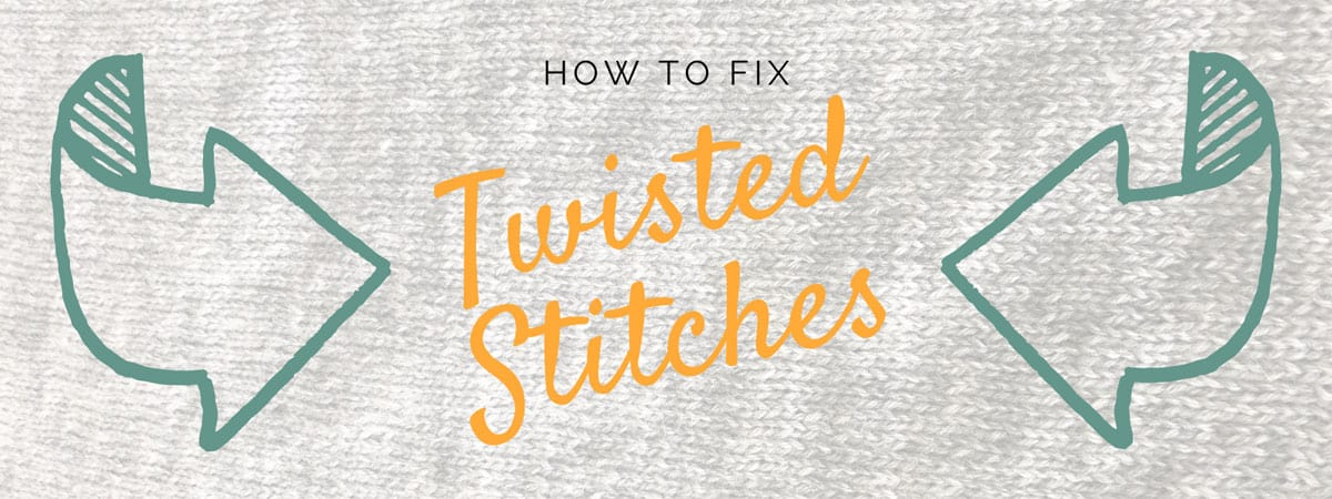 Fix twisted stitches – and how to avoid twisting them