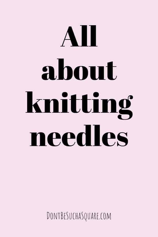 All about Knitting Needles | There's a lot to consider when shopping for your first Knitting Needles, let me help!  #KnittingNeedles #LearnToKnit #Knitting #BeginnerKnitter