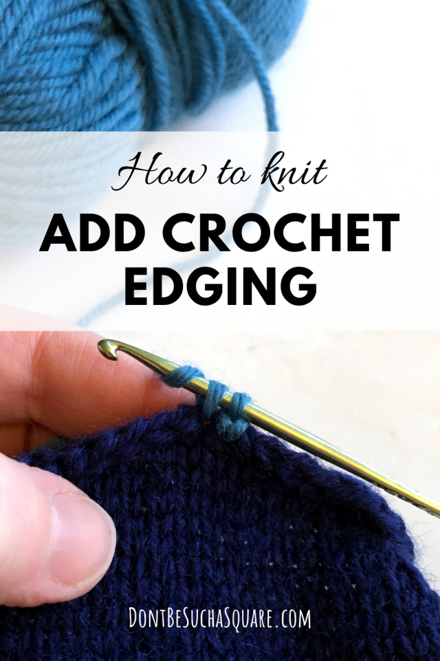 How to knit: Add crochet edging to a knitting project.  A nice edging can take your project to the next level, learn the basics to get you started! #crochetEdging #Crochet #Knitting