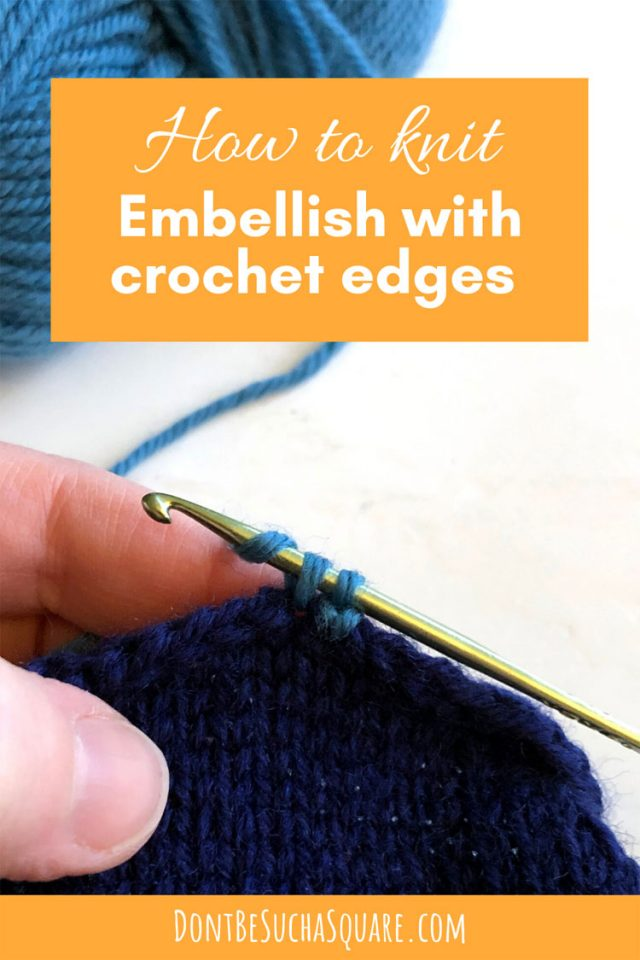 How to Knit: Embellish your knitting projects with crochet edging! #Knitting #Crochet #CrochetEdges
