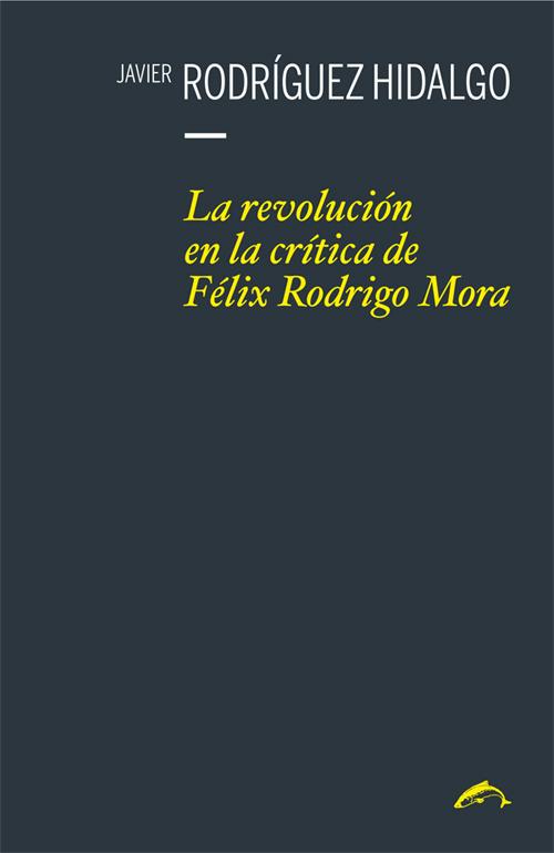 La revolución en la crítica de Félix Rodrigo Mora