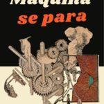 La Máquina se para (2ª ed. ampliada)