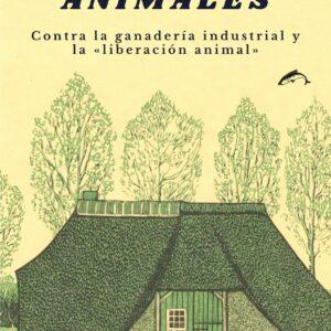 Vivir con los animales. Contra la ganadería industrial y la «liberación animal»