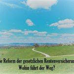 Reform der Rentenversicherung - Quo vadis Rente?