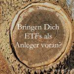 Bringt Dich der Kauf von ETFs als Anleger voran?