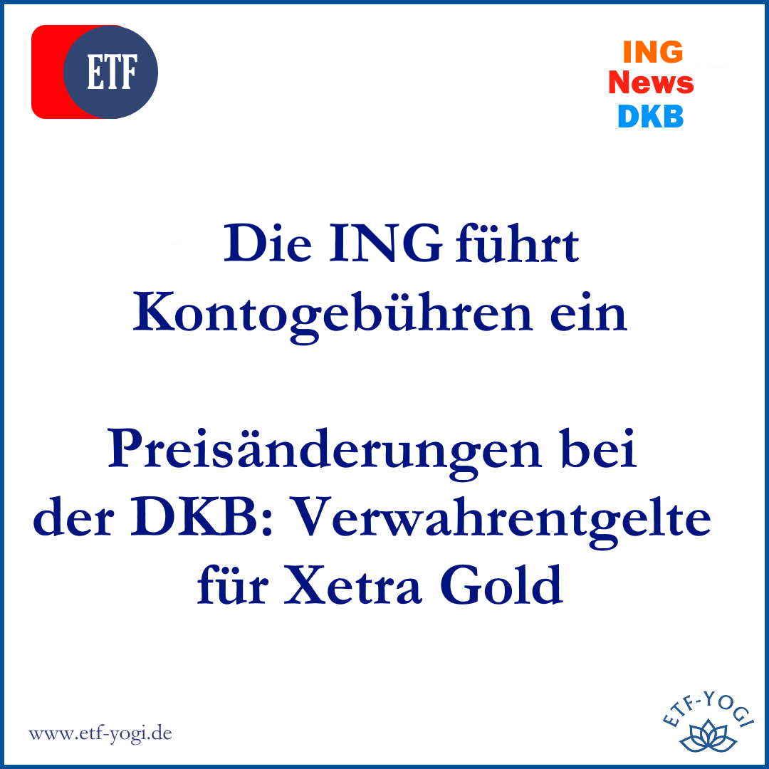 ING führt Kontgebühren für das Gratiskonto ein. Bei der DKB kommen Preisänderungen und Verwahrentgelte für Xetra Gold?