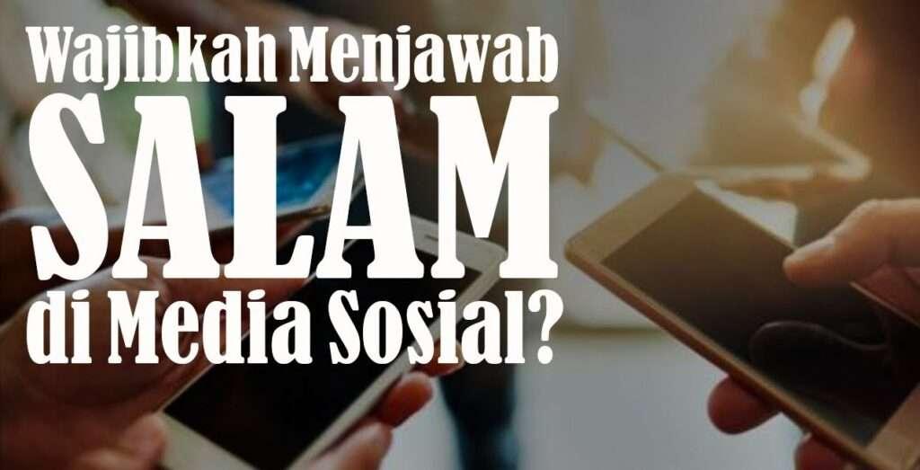 Wajibkah kita menjawab salam yang diberi dalam sosial media?