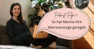 Podcast Folge 5: So hat Marina ihre Altersvorsorge geregelt