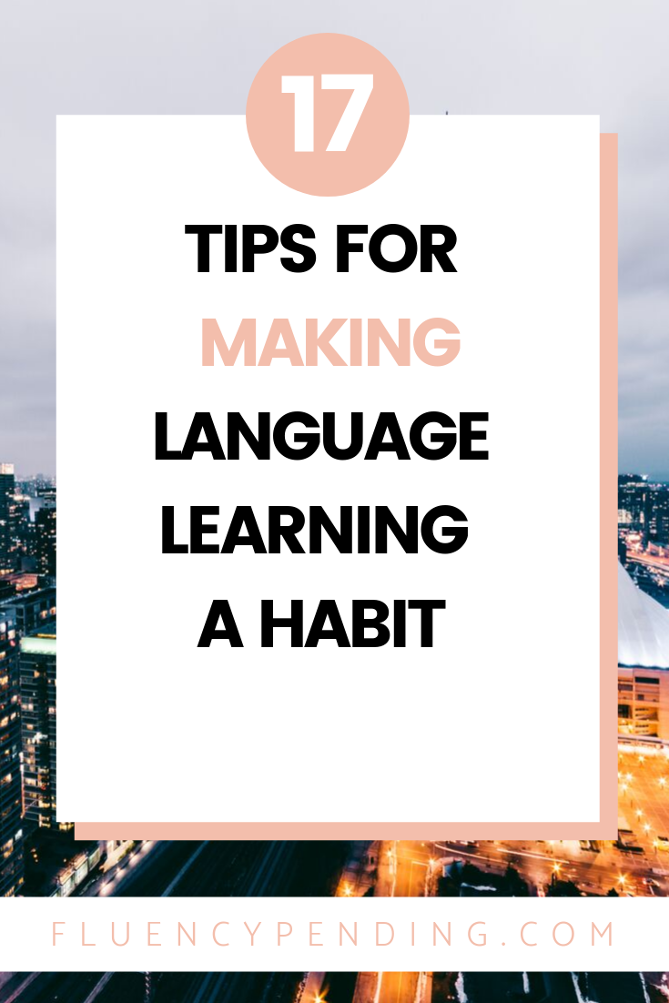 17 Tips for making language learning a habit