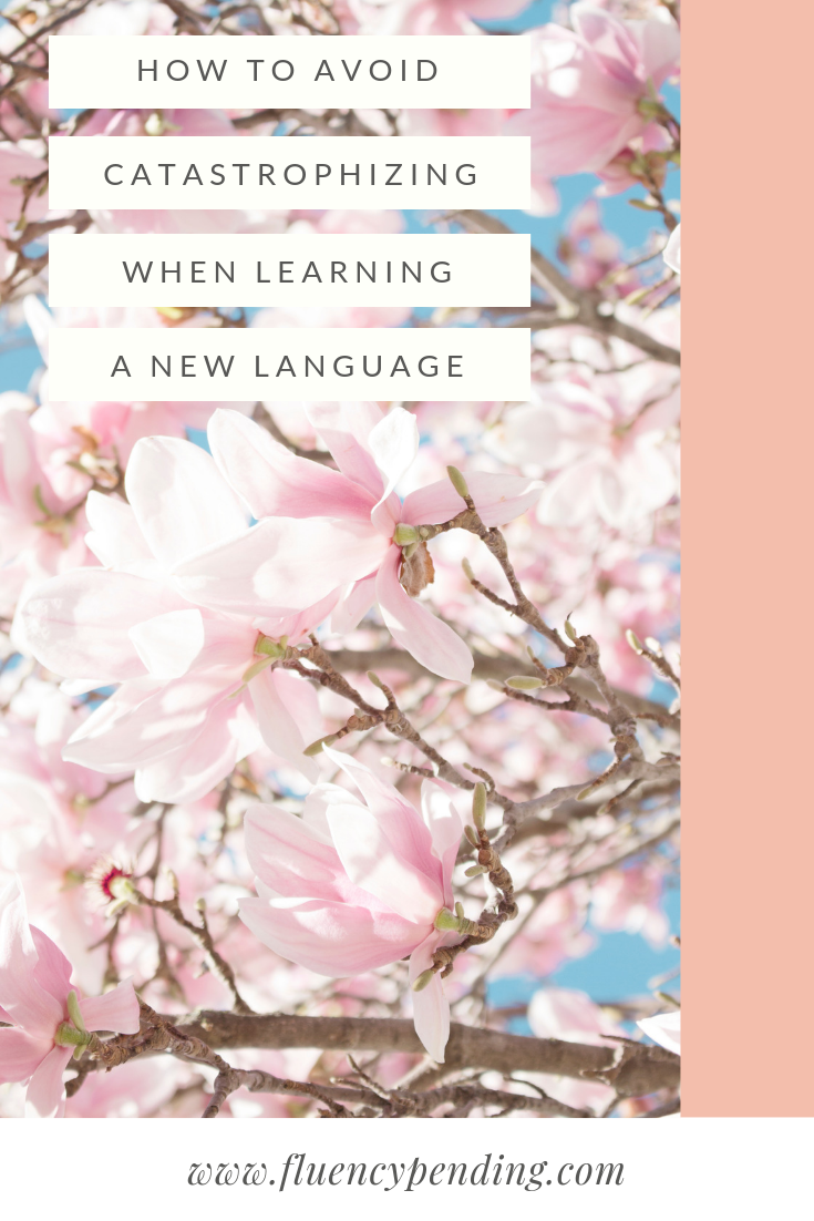 How to avoid catastrophizing when learning a new language