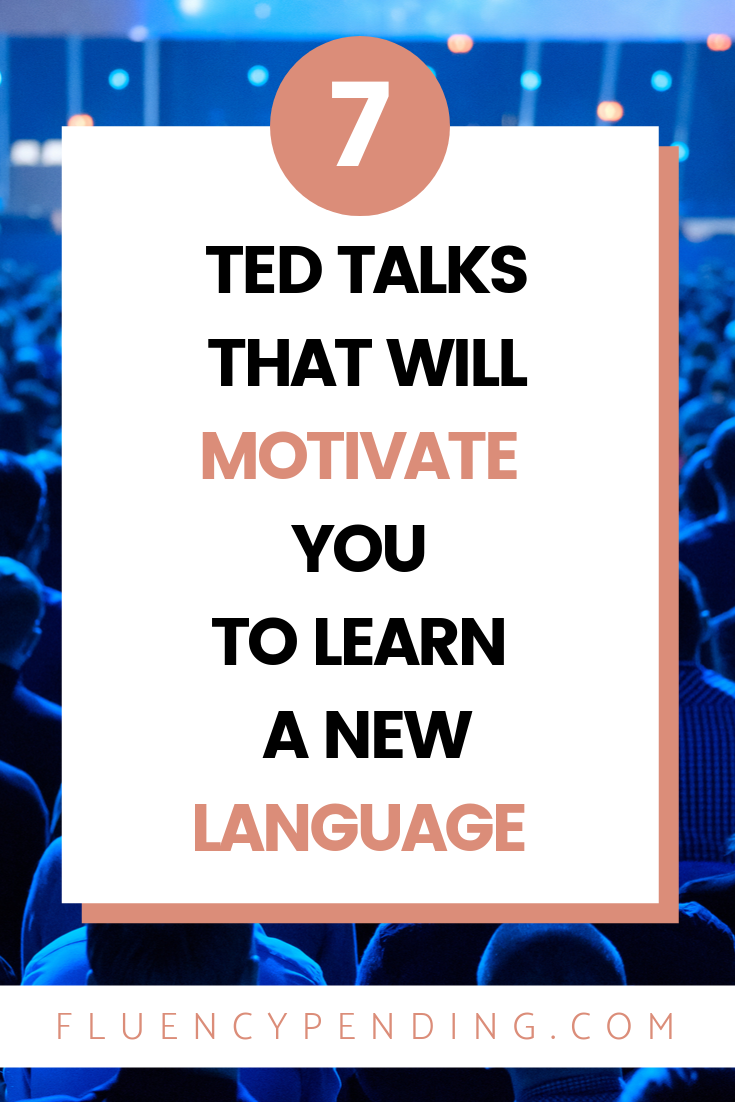 7 TED Talks That Will Motivate You to Learn a New Language
