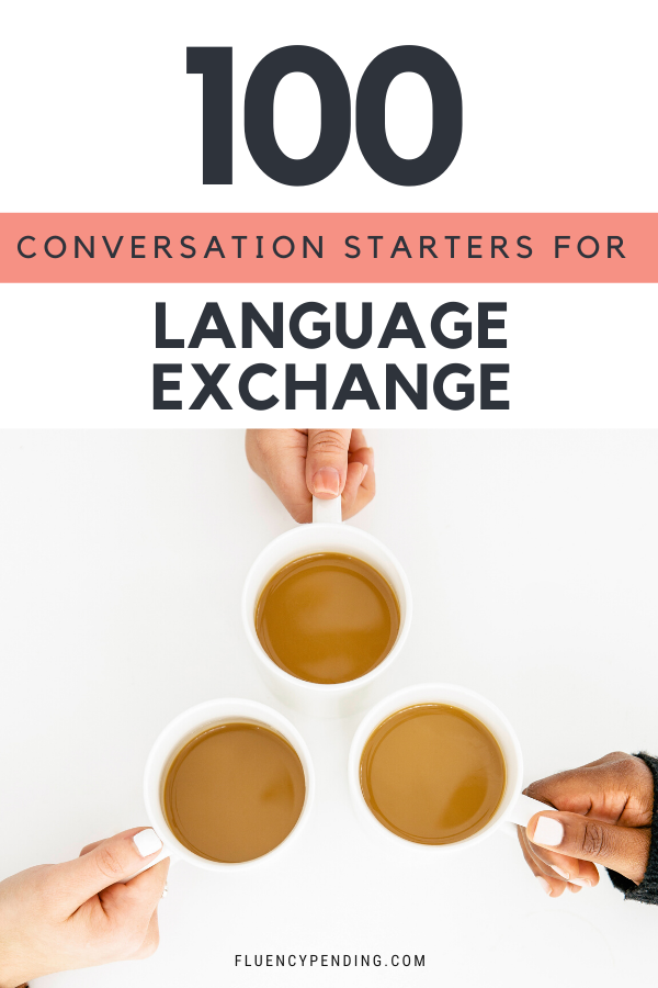 100 Conversation Starters For Language Exchange
