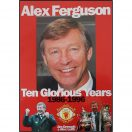 Alex Ferguson - Ten Glorious Years. 1986-1996