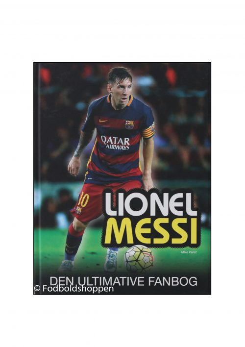lionel messi - den ultimative fanbog