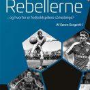 Rebellerne - Hvorfor er fodboldspilere så kedelige?