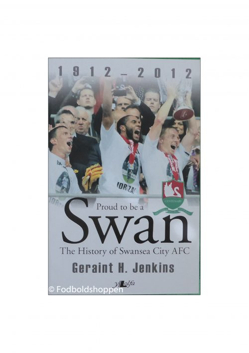 Proud to be a Swan - 1912 - 2012. History of Swansea City AFC