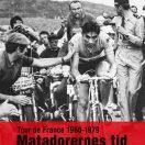 Tour de France 1960-1979 - Matadorernes tid - Myter, fakta eller spin