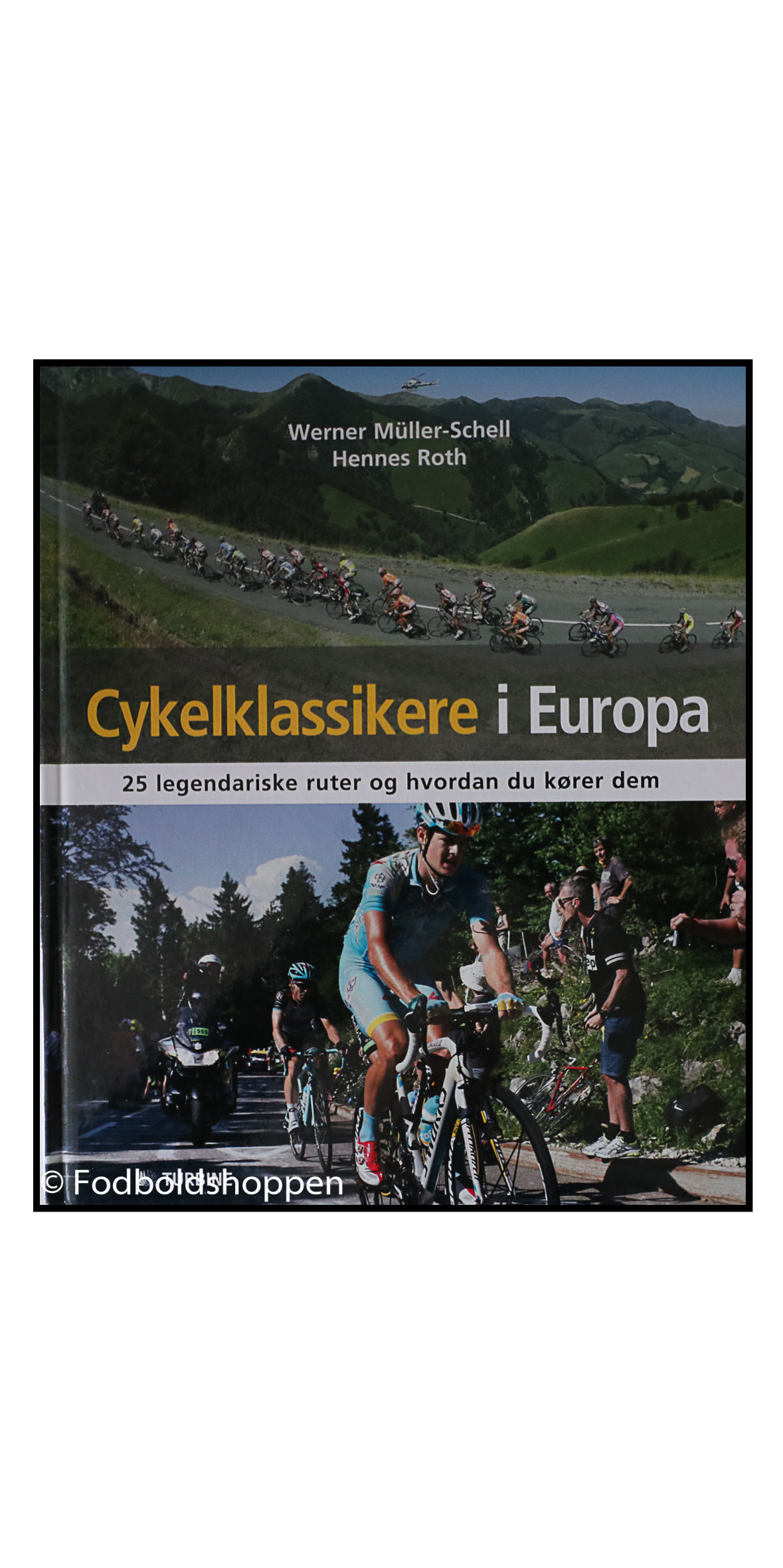 Cykelklassikere i Europa : 25 legendariske ruter og hvordan du kører dem