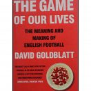 The Game of Our Lives : The Meaning and Making of English Football