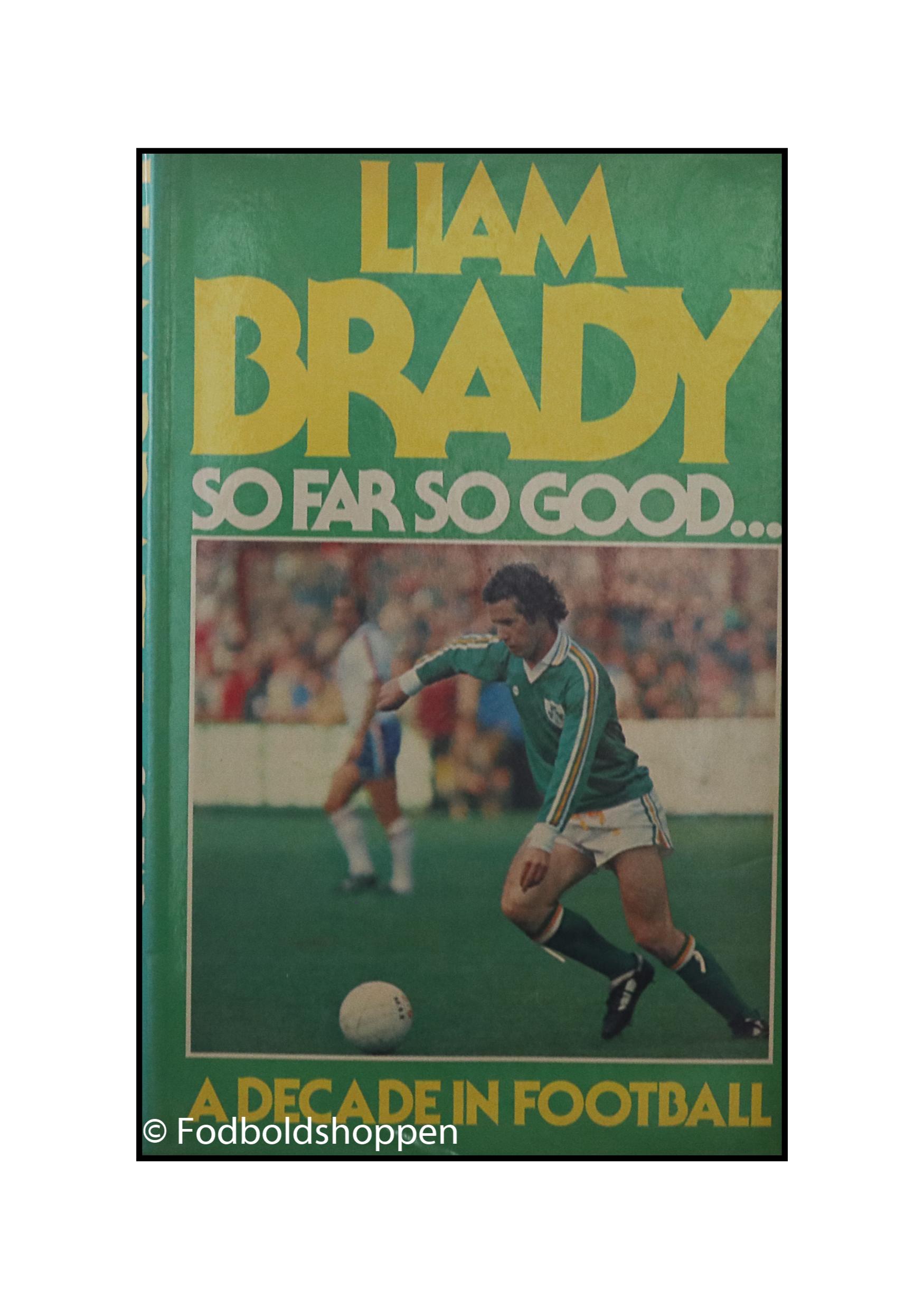 Liam Brady - So far So good - A decade in football
