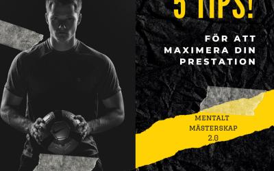 5 tips – för att maximera din prestation!