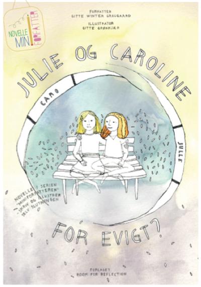 Julie og Caroline for evigt en miniforfatter novelle af Gitte Winter Graugaard