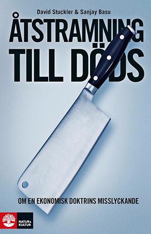 """Boken: """"Åtstramning till döds - om en ekonomisk doktrins misslyckande"""""""