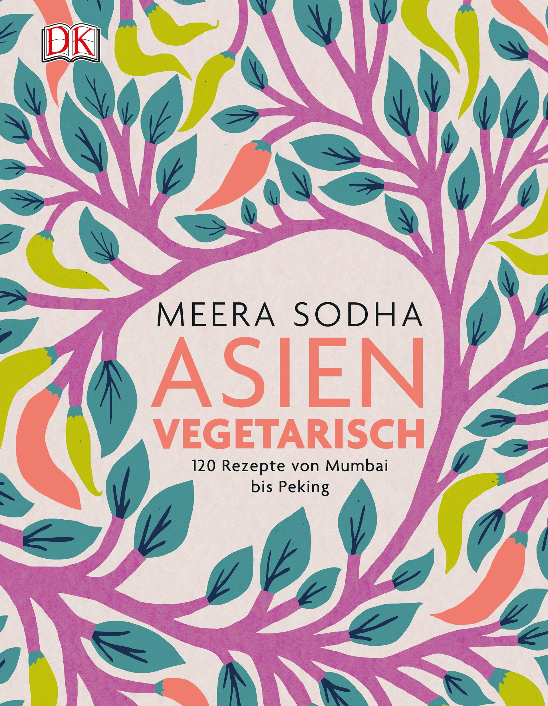 Asien vegetarisch. 120 Rezepte von Mumbai bis Peking