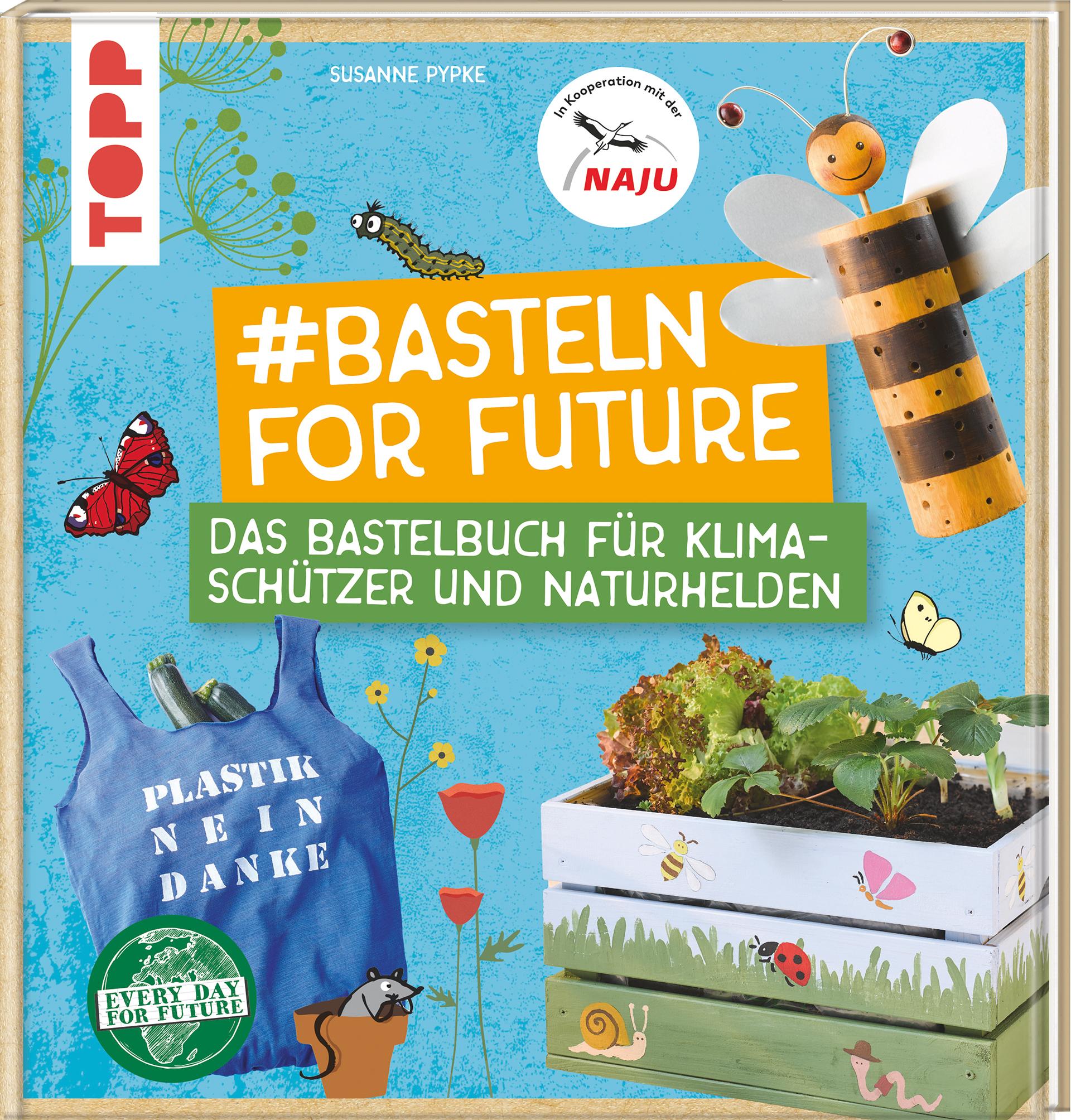 #Basteln for Future: Das Bastelbuch für Klimaschützer und Naturhelden